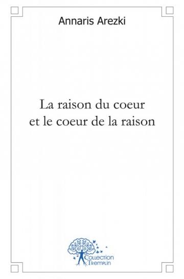 ANNARIS Arezki_La raison du coeur et le coeur de la raison.jpg