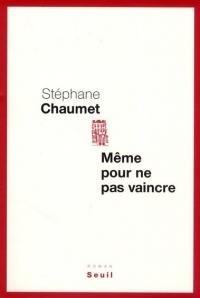 CHAUMET_Même pour ne pas vaincre_2011_couv.jpg