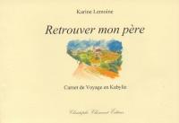 Lemoine Karine_Retrouver mon père_Carnet de voyage en Kabylie_2006_couv.jpg