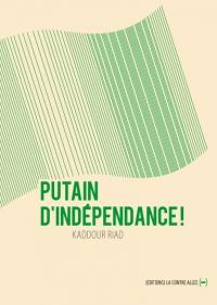 RIAD Kaddour_Putain d'indépendance_2012_couv.jpg